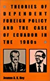 img - for Theories of Dependent Foreign Policy and the Case of Ecuador in the 1980's book / textbook / text book