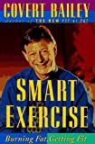 Smart Exercise: Burning Fat, Getting Fit (0395470439) by Covert Bailey