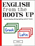 English from the Roots Up, Vol. 1: Help for Reading, Writing, Spelling, and S.A.T. Scores (0964321033) by Joegil K. Lundquist