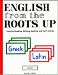 English from the Roots Up, Volume I:...