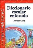 Diccionario Escolar Enfocado: Matematicas: Grados 4 y 5 (Spanish Edition)
