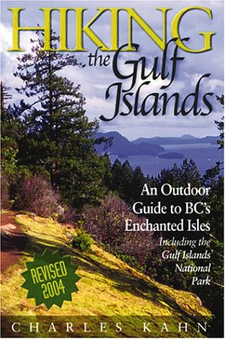Hiking the Gulf Islands: An Outdoor Guide to BC s Enchanted Isles