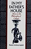 Kwame Anthony Appiah In My Father's House: Africa in the Philosophy of Culture