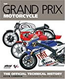 Kevin Cameron The Grand Prix Motorcycle: The Official Technical History: The Official History