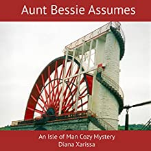 Aunt Bessie Assumes: An Isle of Man Cozy Mystery, Book 1 Audiobook by Diana Xarissa Narrated by Rosalind Ashford