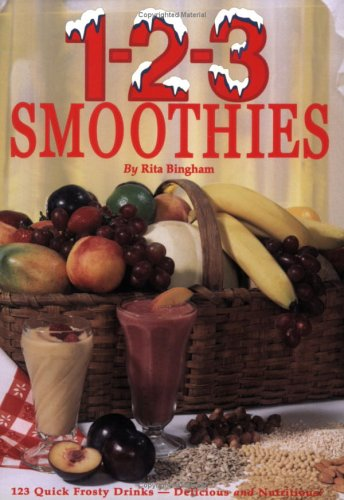 1-2-3 Smoothies - Quick Frosty Drinks That Are Delicious AND Nutritious! by Rita Bingham