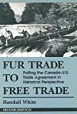 Fur Trade to Free Trade: Putting the Canada U.S. Trade Agreement in Historical Perspective (1550020684) by White, Randall