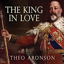 The King in Love: Edward VII's Mistresses (       UNABRIDGED) by Theo Aronson Narrated by Shaun Grindell