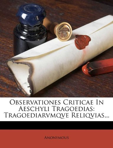 Observationes Criticae In Aeschyli Tragoedias: Tragoediarvmqve Reliqvias...