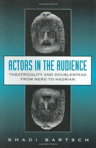 Actors in the Audience: Theatricality and Doublespeak from Nero to Hadrian (Revealing Antiquity) by Shadi Bartsch (1998-07-22) PDF