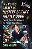 """Chris Morgan, """"The Comic Galaxy of Mystery Science Theater 3000"""" (McFarland, 2015)"""