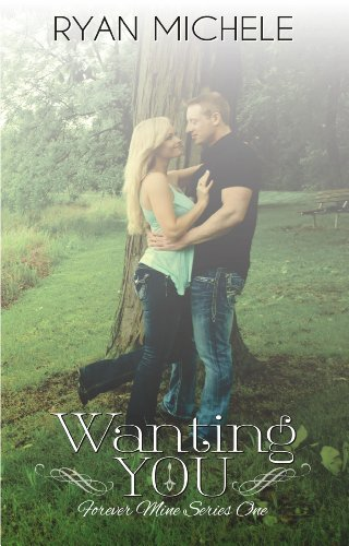 Wanting You (Forever Mine) by Ryan Michele