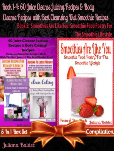 60 Juice Cleanse Juicing Recipes & Body Cleanse Recipes With Best Cleansing Diet Smoothie Recipes + Smoothies Are You: Smoothie Poetry Smoothie Lifestyle Poem A Day Book Smoothie Diet For Beginners by Juliana Baldec