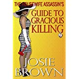 The Housewife Assassin's Guide to Gracious Killing (Housewife Assassin Series, Book 2) ~ Josie Brown