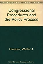 Congressional Procedures and the Policy Process by Walter J. Oleszek