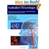 Vaskuläre Neurologie: Zerebrale Ischämien, Hämorrhagien, Gefäßmissbildungen, Vaskulitiden und vaskuläre Demenz...