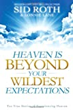 Heaven is Beyond Your Wildest Expectations: Ten True Stories of Experiencing Heaven by Roth, Sid, Lane, Lonnie (2012) Paperback