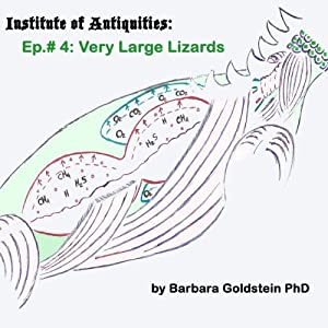Institute of Antiquities: Very Large Lizards (Episode 4) | [Barbara Goldstein]