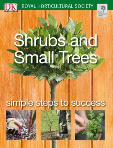 Shrubs and Small Trees: Simple steps to success (RHS Simple Steps to Success)