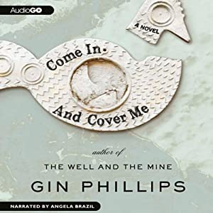 Come In and Cover Me: A Novel | [Gin Phillips]