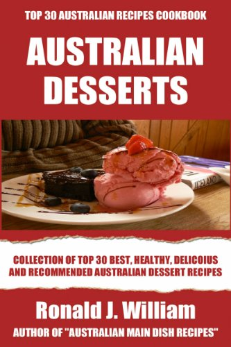 Top 30 Nutritious And Recommended Australian Dessert Recipes by Ronald J. William