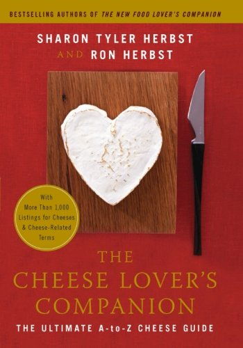 The Cheese Lover's Companion: The Ultimate A-to-Z Cheese Guide with More Than 1,000 Listings for Cheeses and Cheese-Rela
