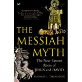 The Messiah Myth: The Near Eastern Roots of Jesus and Daviddi Thomas L Thompson