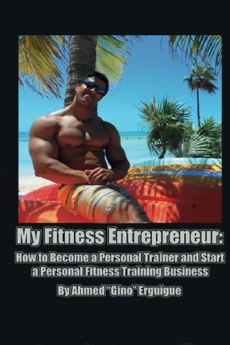 My Fitness Entrepreneur: How to Become a Personal Trainer and Start a Personal Fitness Training Business (Personal Trainers compare prices)