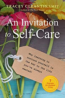 Book Cover: An Invitation to Self-Care: Why Learning to Nurture Yourself Is the Key to the Life You've Always Wanted, 7 Principles for Abundant Living
