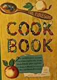 The Fireside Cook Book  A Complete Guide to Fine Cooking for Beginner and Expert Containing 1217 Recipes and over 400 Color Pictures
