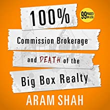 100% Commission Brokerage and Death of the Big Box Realty (       UNABRIDGED) by Aram Shah Narrated by Michael Gilboe