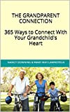THE GRANDPARENT CONNECTION: 365 Ways to Connect With Your Grandchilds Heart