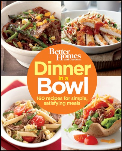 Better Homes and Gardens Dinner in a Bowl: 160 Recipes for Simple, Satisfying Meals by Better Homes and Gardens