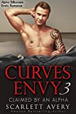 Curves Envy - Claimed By An Alpha: BBW Billionaire Romance (Alpha Male Billionaire Romance Series Book 3)