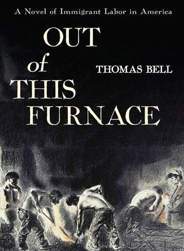 Out of This Furnace: A Novel of Immigrant Labor in America, Thomas Bell