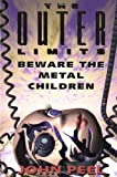 The Outer Limits: Beware The Metal Children (Outer Limits (Prima Lifestyles))