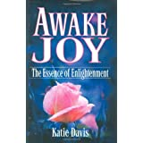 Awake Joy: The Essence of Enlightenment ~ Katie Davis