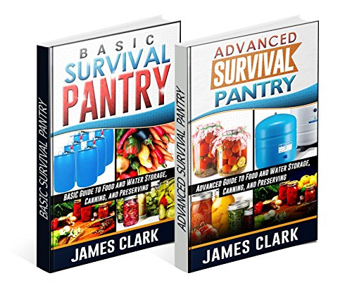 Survival Pantry Box Set: Beginners and Advanced Guides to Food and Water Storage, Canning, and Preserving (Prepping, Survival Pantry) by James Clark