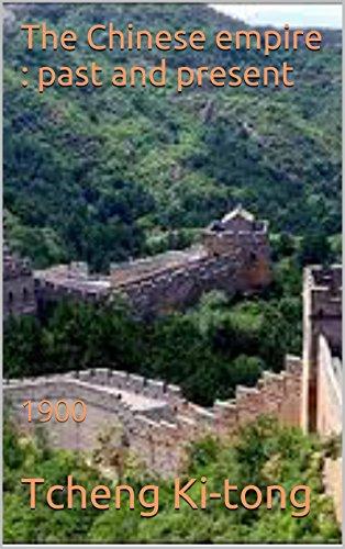 Tcheng Ki-tong - The Chinese empire : past and present: 1900 (English Edition)