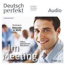 Deutsch perfekt Audio - Im Meeting. 2/2014 Hörbuch von  div. Gesprochen von:  div.