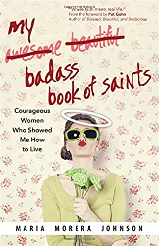 My Badass Book of Saints Maria Morera Johnson