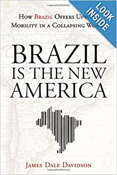 Brazil Is the New America_ How Brazil Offers Upward Mobility in a Collapsing World - James Dale Davidson