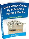 img - for Step By Step Guide For Beginners to Make Money Online By Publishing Kindle E-Books: Free 1:1 Assistance Available for Limited Time book / textbook / text book