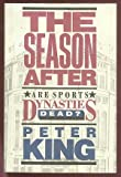 The Season After: Are Sport Dynasties Dead (0446514136) by King, Peter