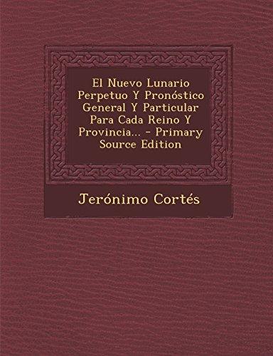 El Nuevo Lunario Perpetuo y Pronostico General y Particular Para Cada Reino y Provincia... - Primary Source Edition  [Cortes, Jeronimo] (Tapa Blanda)