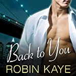 Back to You: Bad Boys of Red Hook, Book 1 (       UNABRIDGED) by Robin Kaye Narrated by Emily Durante
