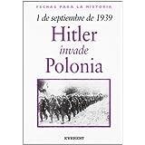 1 De Septiembre De 1939: Hitler Invade Polonia / 1 September 1939: Hitler Invades Poland (Fechas Para la Historia...