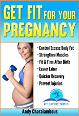 Get Fit For Your Pregnancy - Simple Exercises To Help You Look Great & Feel Energized Through Your Pregnancy (The Expert Series)