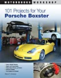 101 Projects for Your Porsche Boxster (Motorbooks Workshop)