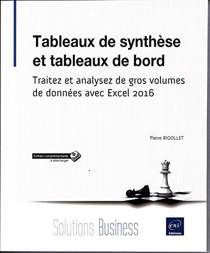Tableaux de synthèse et tableaux de bord - Traitez et analysez de gros volumes de données avec Excel 2016